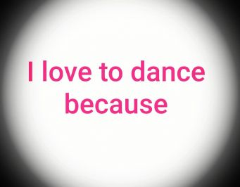 I love to dance because